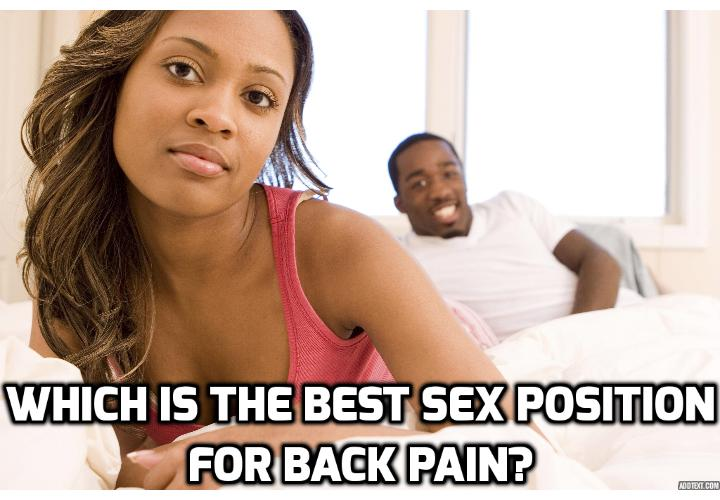 Which is Really Best Sex Position for Painful Back? If you want to have a happy sex life, read on here to discover which is the best sex position for painful back.