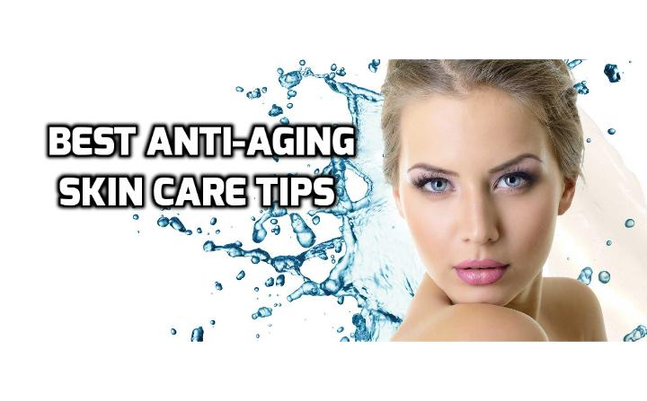 3 Best Anti-Aging Skin Care Tips for Younger Looking Skin - How do you take care of your skin to prevent premature aging and damage caused by the external factors mentioned above? Here is a list of some of the best anti-aging skin care tips to help you look after your skin