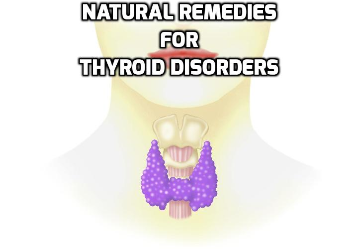 Natural home remedies for thyroid disorders - Are you looking for home remedies for thyroid disorders? Read on here to find out about the natural treatments for hypothyroidism