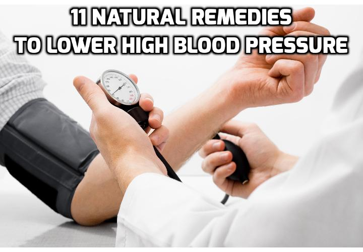 "11 Natural Remedies to Lower High Blood Pressure - High blood pressure-also known as hypertension or ""the silent killer""-affects 1 in 3 adult Americans, or roughly 67 million people, and that number only continues to grow. Read on here to learn about the 11 remedies to lower high blood pressure and 2 video clips on how to lower high blood pressure naturally."